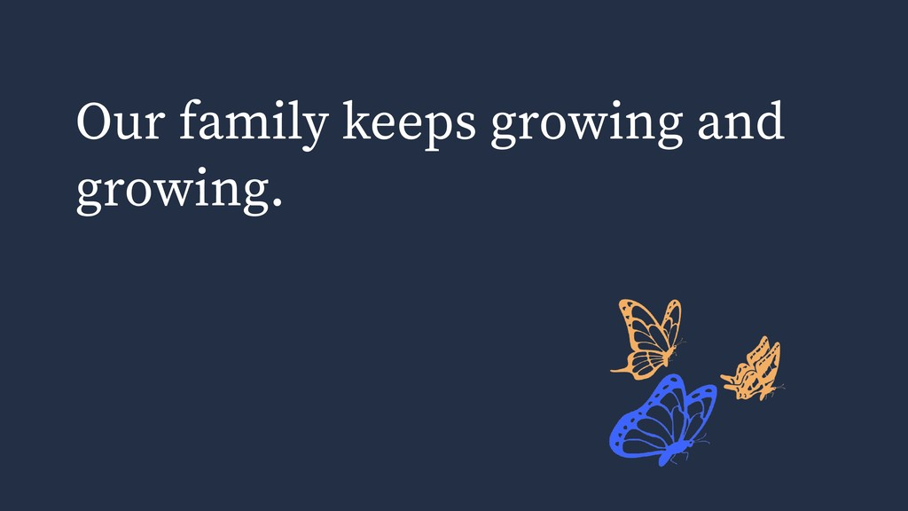 Our family keeps growing and growing.