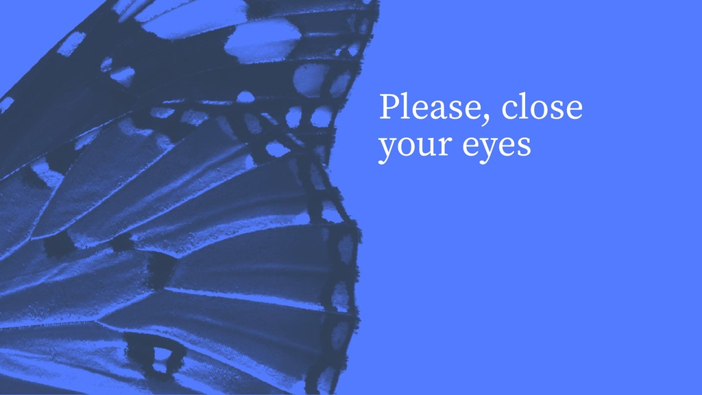 Please, close your eyes