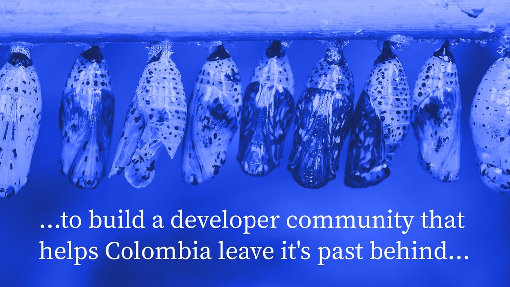 ...to build a developer community that helps Co...