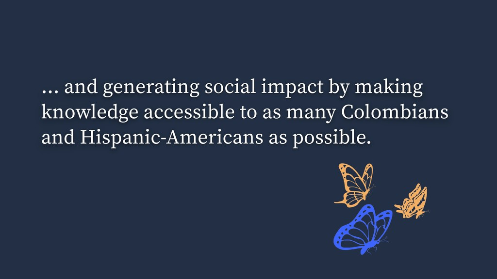 ... and generating social impact by making know...
