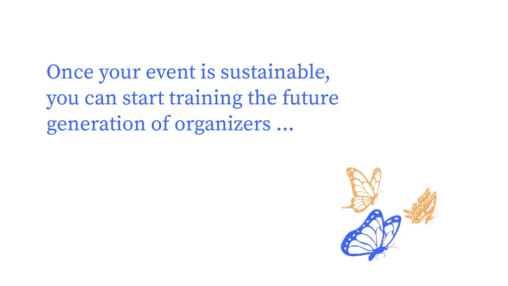 Once your event is sustainable, you can start t...