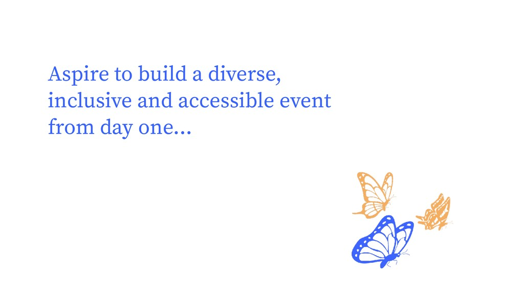 Aspire to build a diverse, inclusive and access...