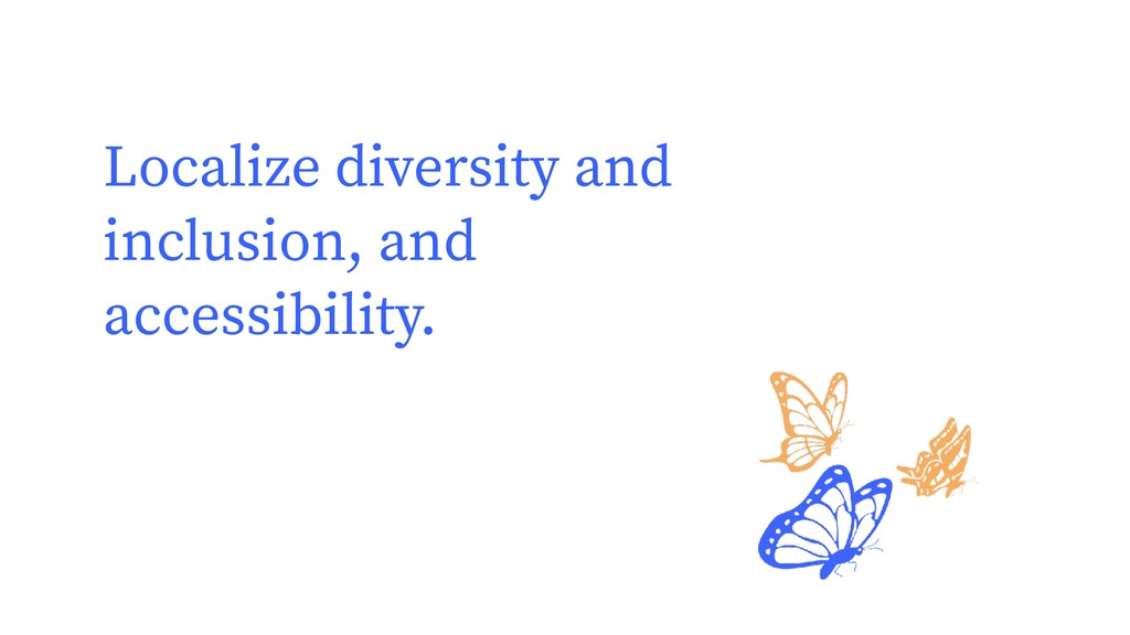 Localize diversity and inclusion, and accessibi...