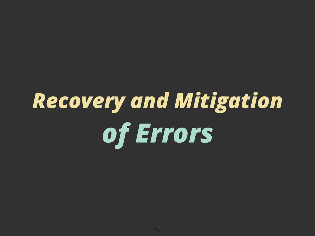 Recovery and Mitigation of Errors 39