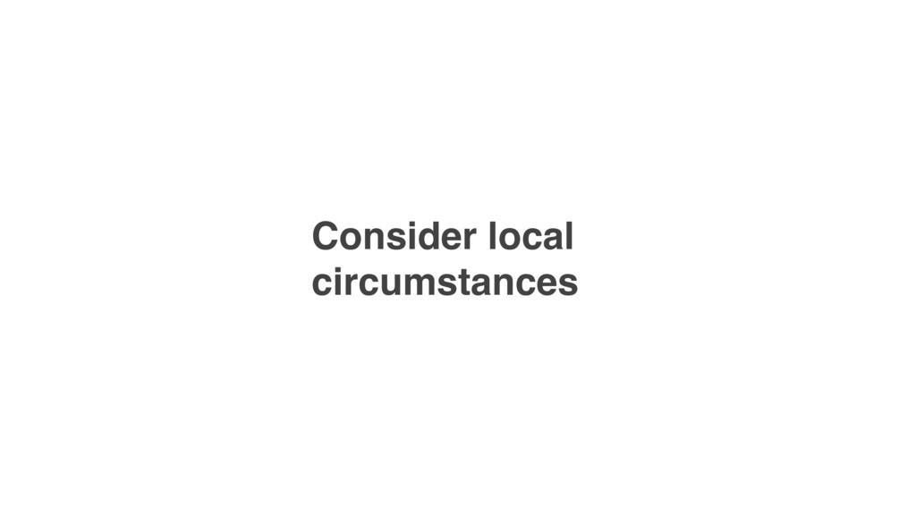 Consider local circumstances