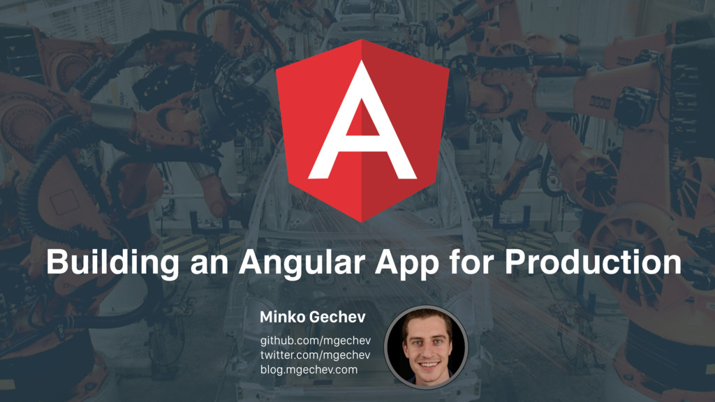 Building an Angular App for Production Minko Ge...