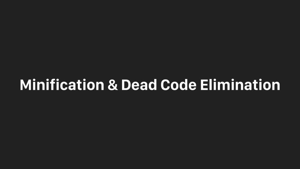 Minification & Dead Code Elimination