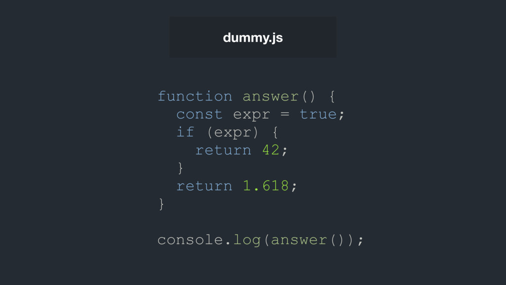 dummy.js function answer() { const expr = true;...