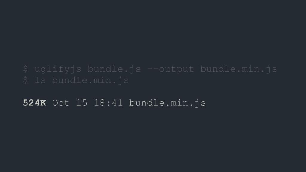 $ uglifyjs bundle.js --output bundle.min.js $ l...