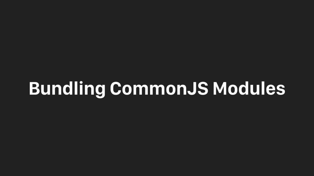 Bundling CommonJS Modules