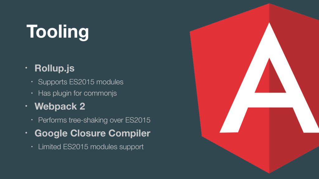 Tooling • Rollup.js • Supports ES2015 modules •...