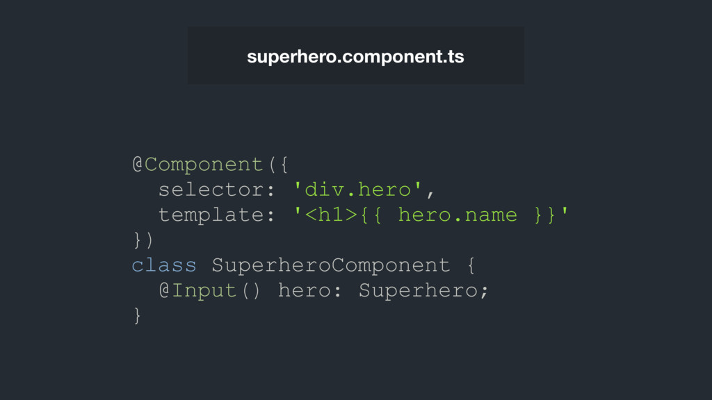 @Component({ selector: 'div.hero', template: '<...