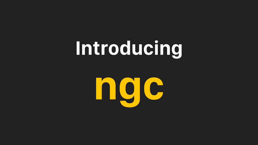 Introducing ngc