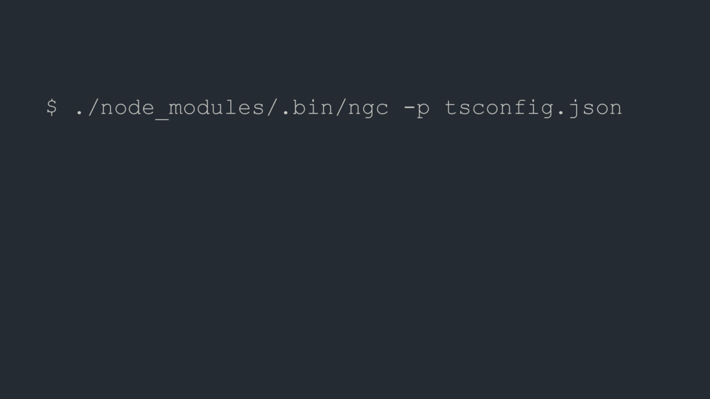 $ ./node_modules/.bin/ngc -p tsconfig.json $ ts...