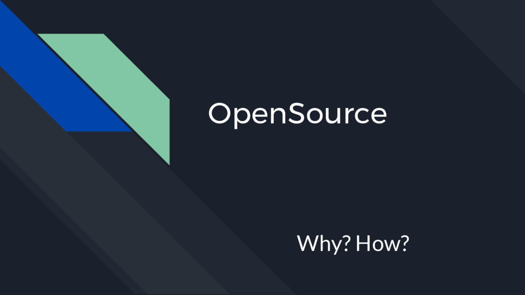 OpenSource Why? How?