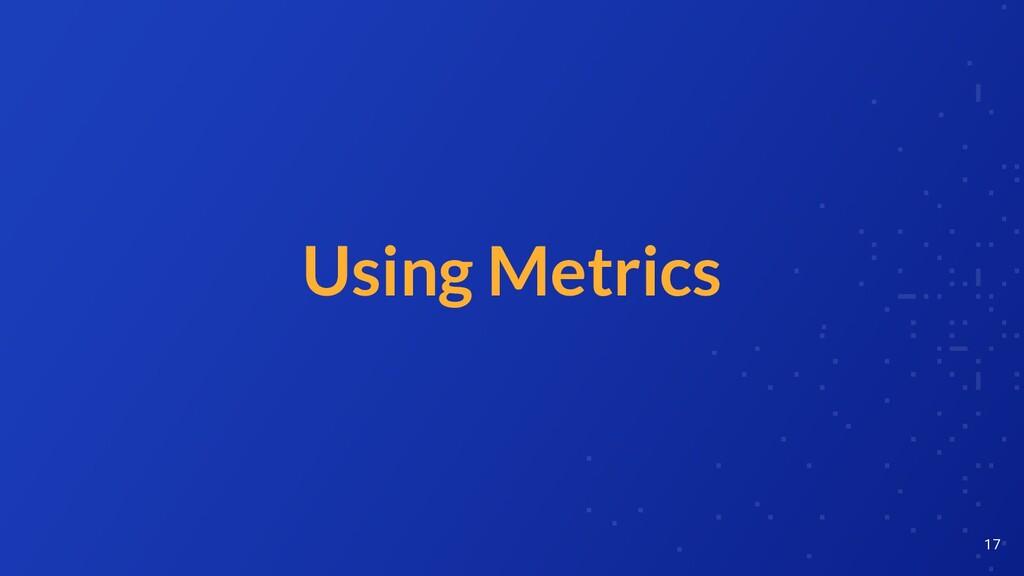 Using Metrics 17