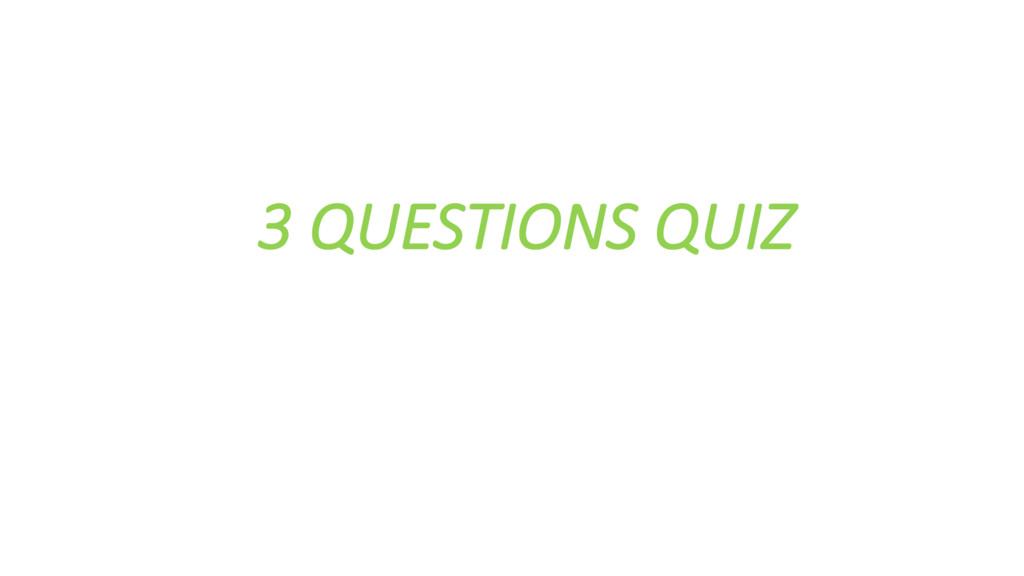 3 QUESTIONS QUIZ