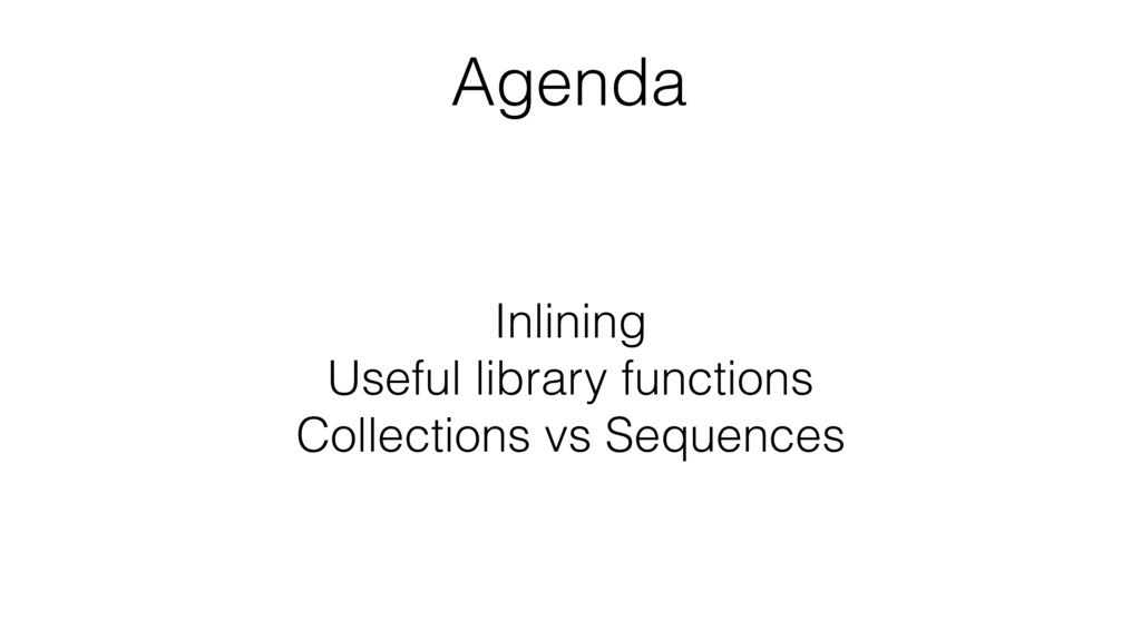Inlining Useful library functions Collections v...