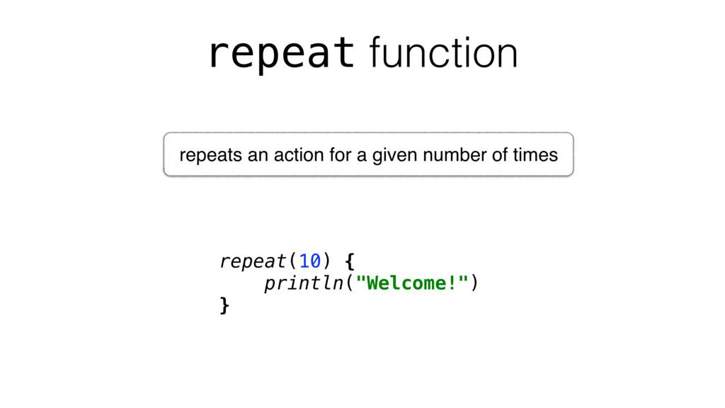 "repeat function repeat(10) { println(""Welcome!""..."