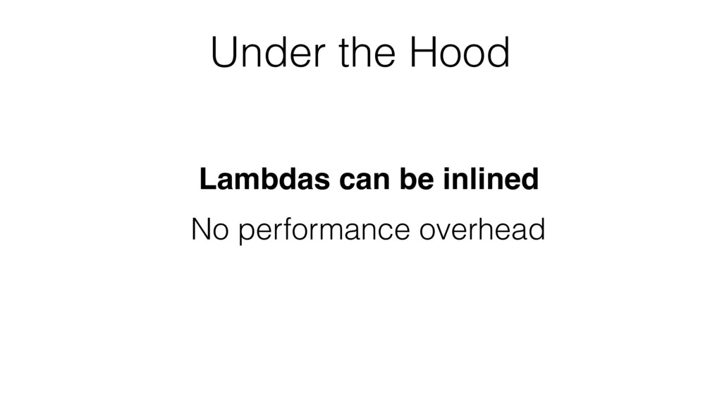 Under the Hood No performance overhead Lambdas ...