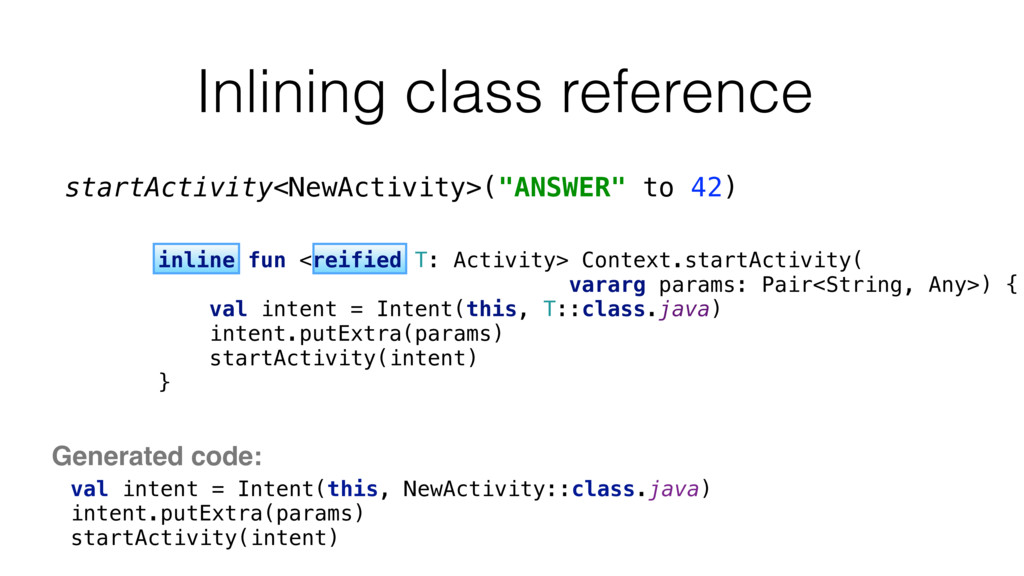 Inlining class reference val intent = Intent(th...