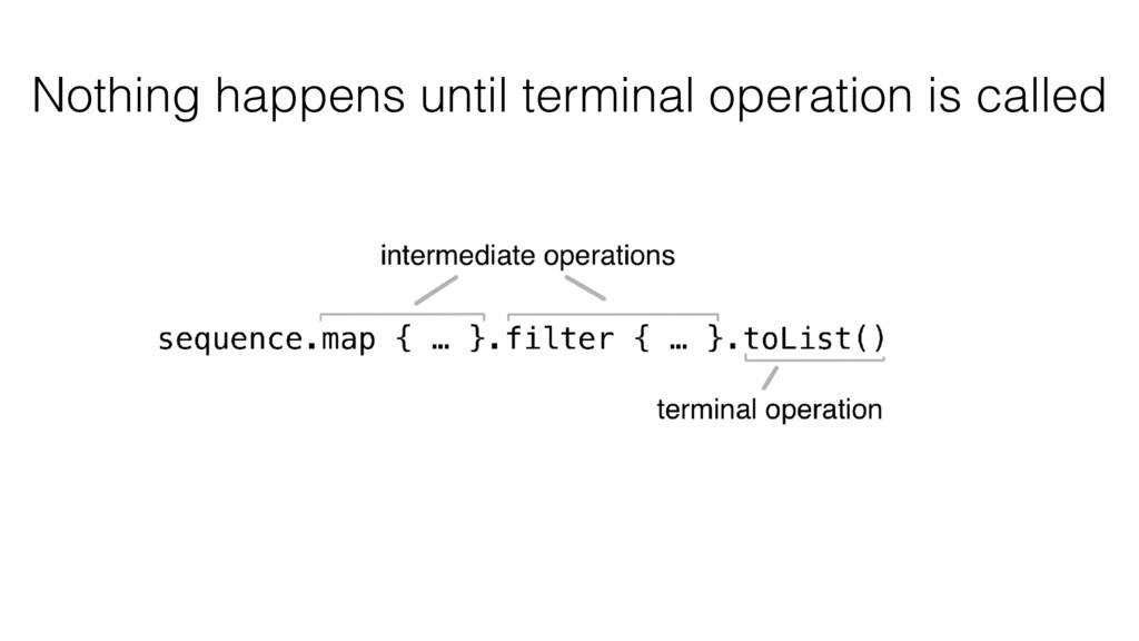 Nothing happens until terminal operation is cal...