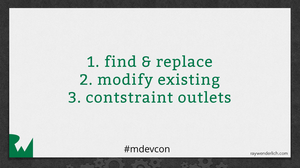 1. find & replace 2. modify existing 3. contstr...