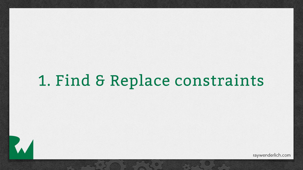 1. Find & Replace constraints