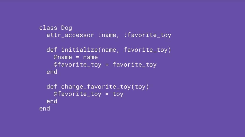class Dog attr_accessor :name, :favorite_toy de...