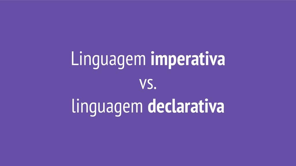 Linguagem imperativa vs. linguagem declarativa