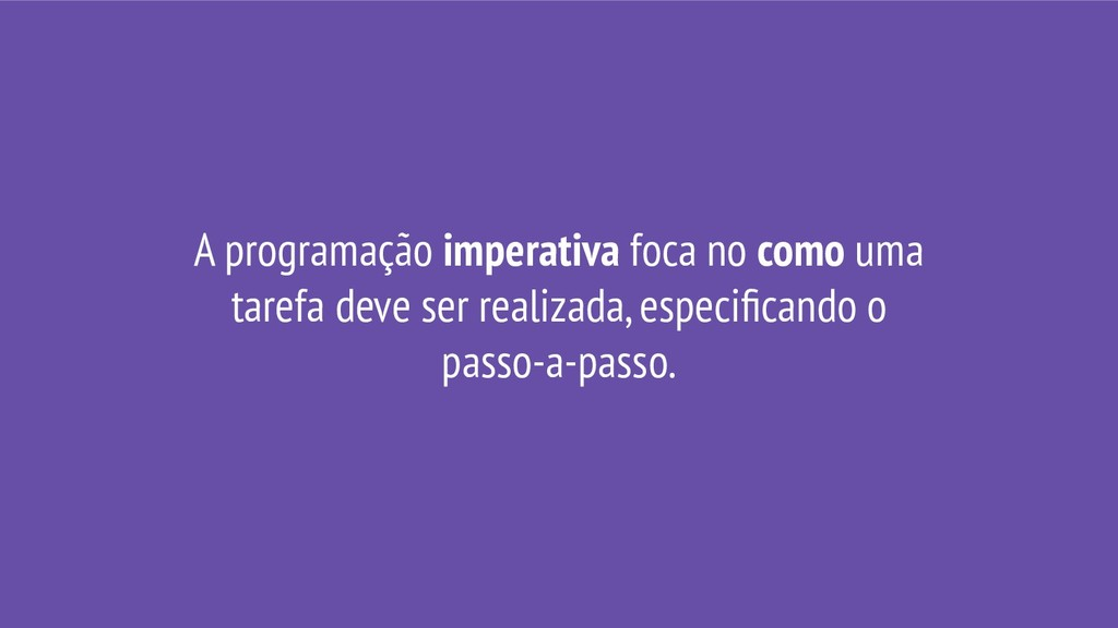 A programação imperativa foca no como uma taref...