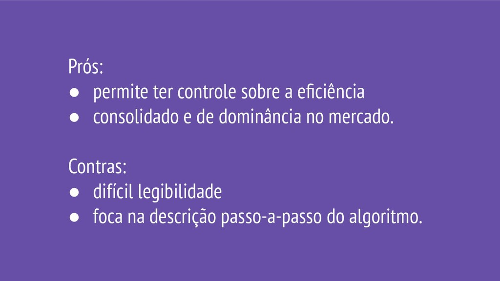 Prós: ● permite ter controle sobre a eficiência ...
