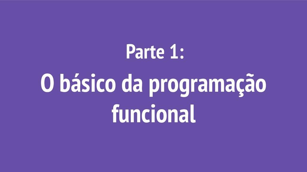 Parte 1: O básico da programação funcional