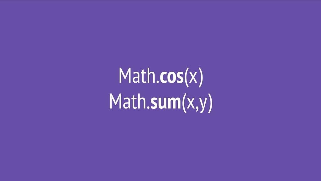 Math.cos(x) Math.sum(x,y)