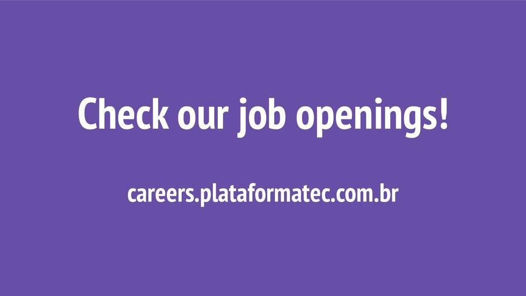 Check our job openings! careers.plataformatec.c...