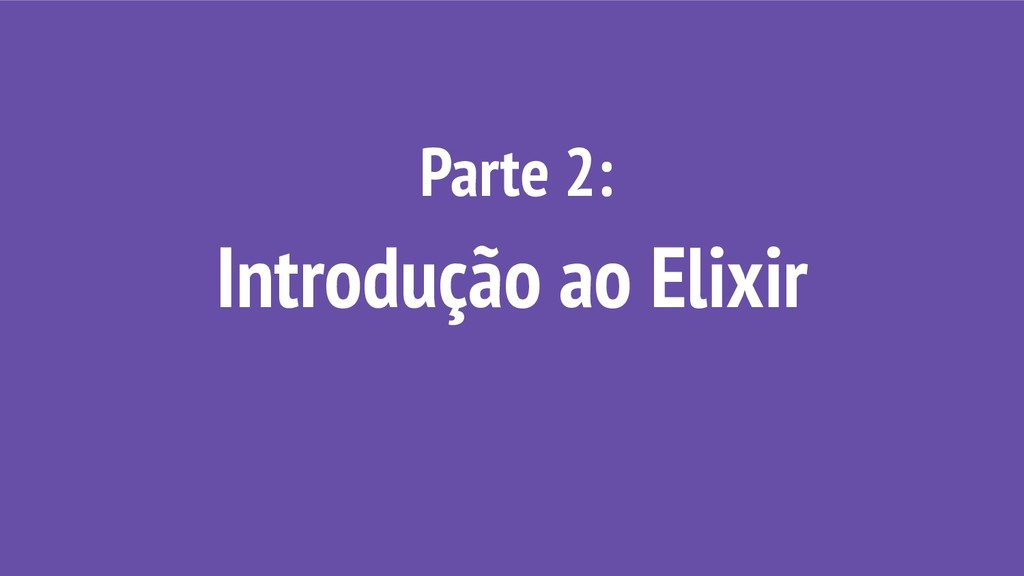 Parte 2: Introdução ao Elixir