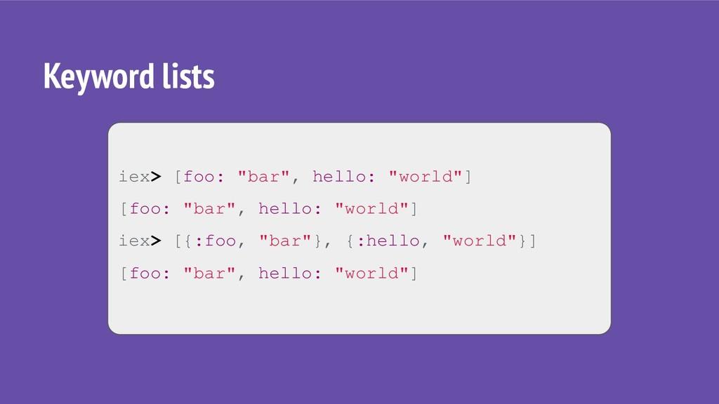 """Keyword lists iex> [foo: """"bar"""", hello: """"world""""]..."""