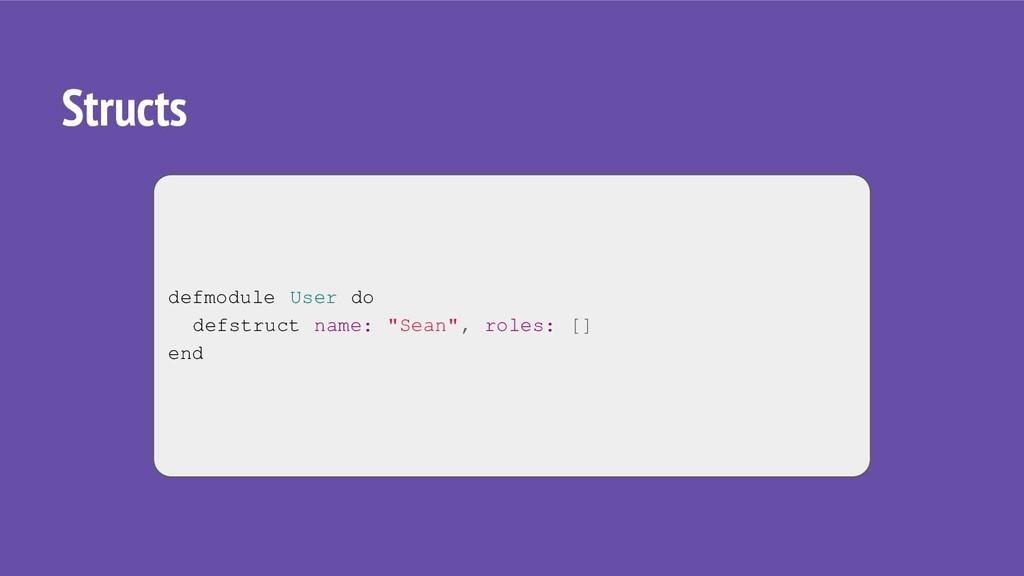 "Structs defmodule User do defstruct name: ""Sean..."