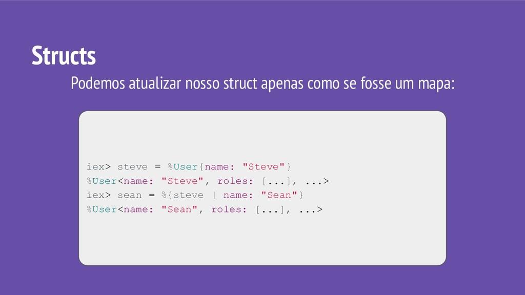 "Structs iex> steve = %User{name: ""Steve""} %User..."