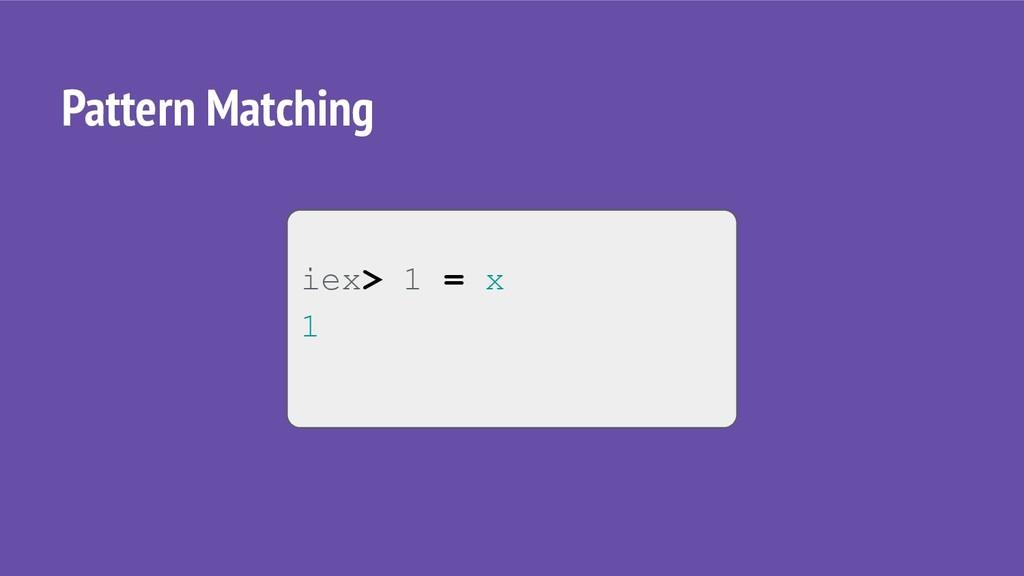 iex> 1 = x 1 Pattern Matching
