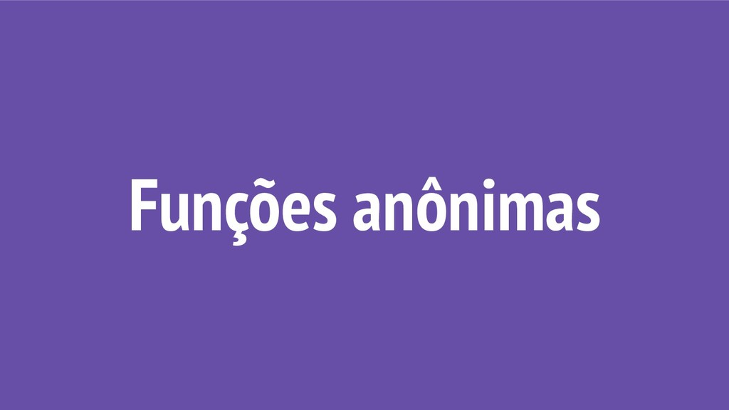 Funções anônimas