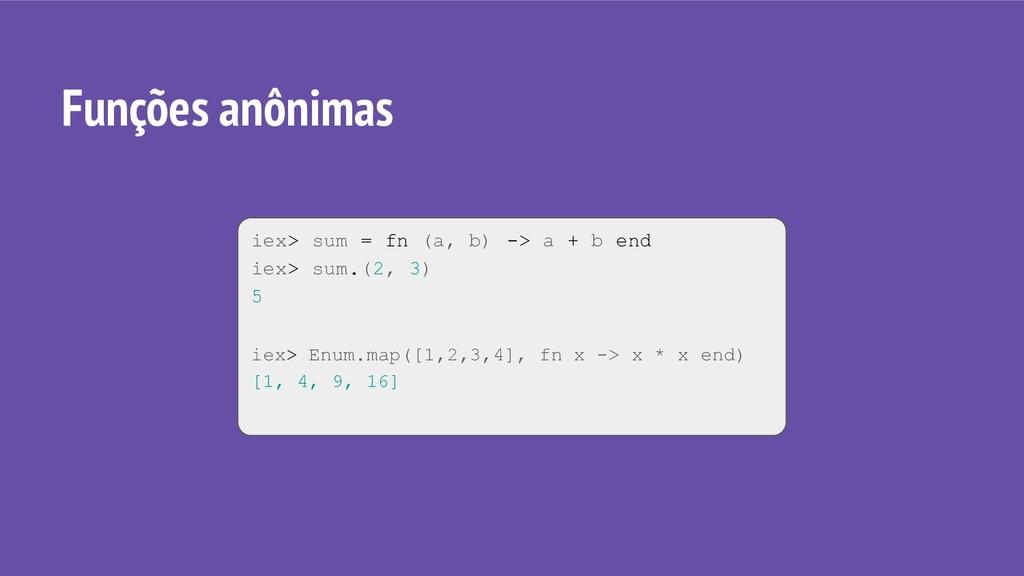 iex> sum = fn (a, b) -> a + b end iex> sum.(2, ...