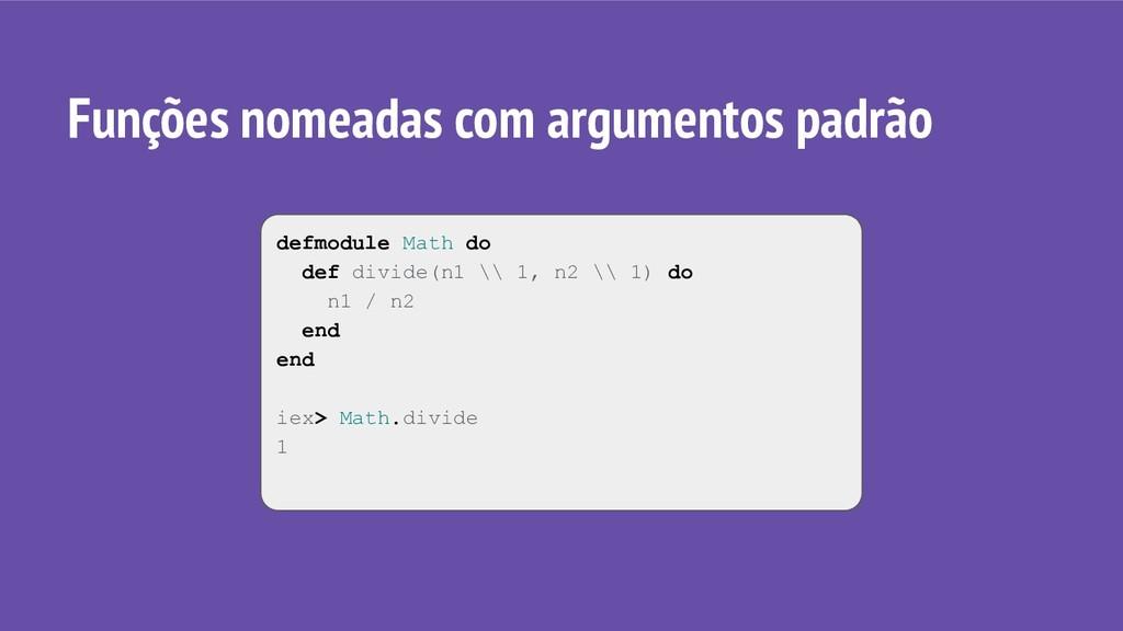 defmodule Math do def divide(n1 \\ 1, n2 \\ 1) ...