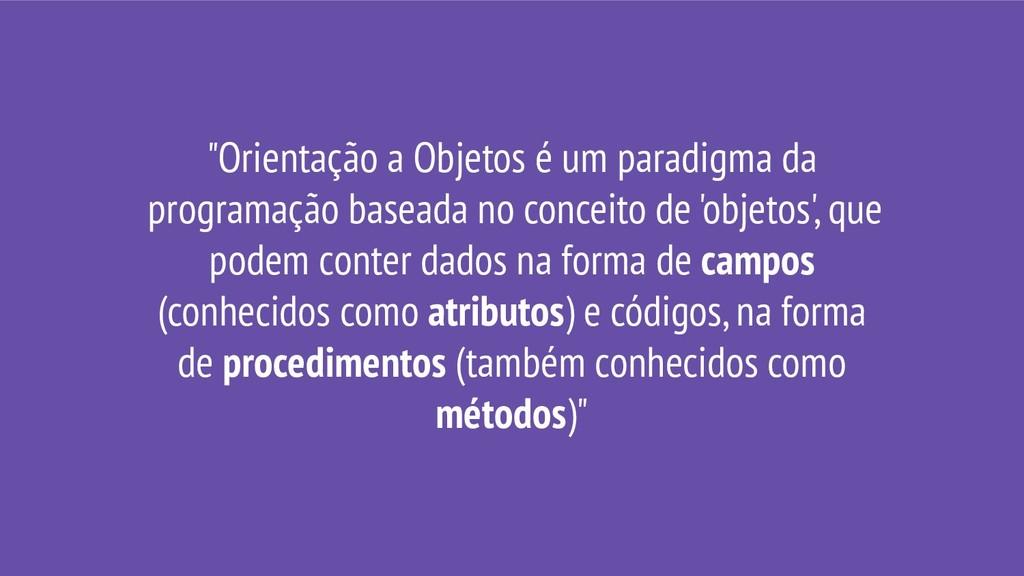 """""""Orientação a Objetos é um paradigma da program..."""