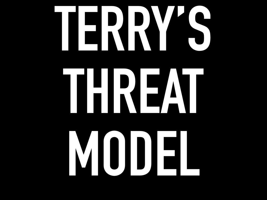 TERRY'S THREAT MODEL