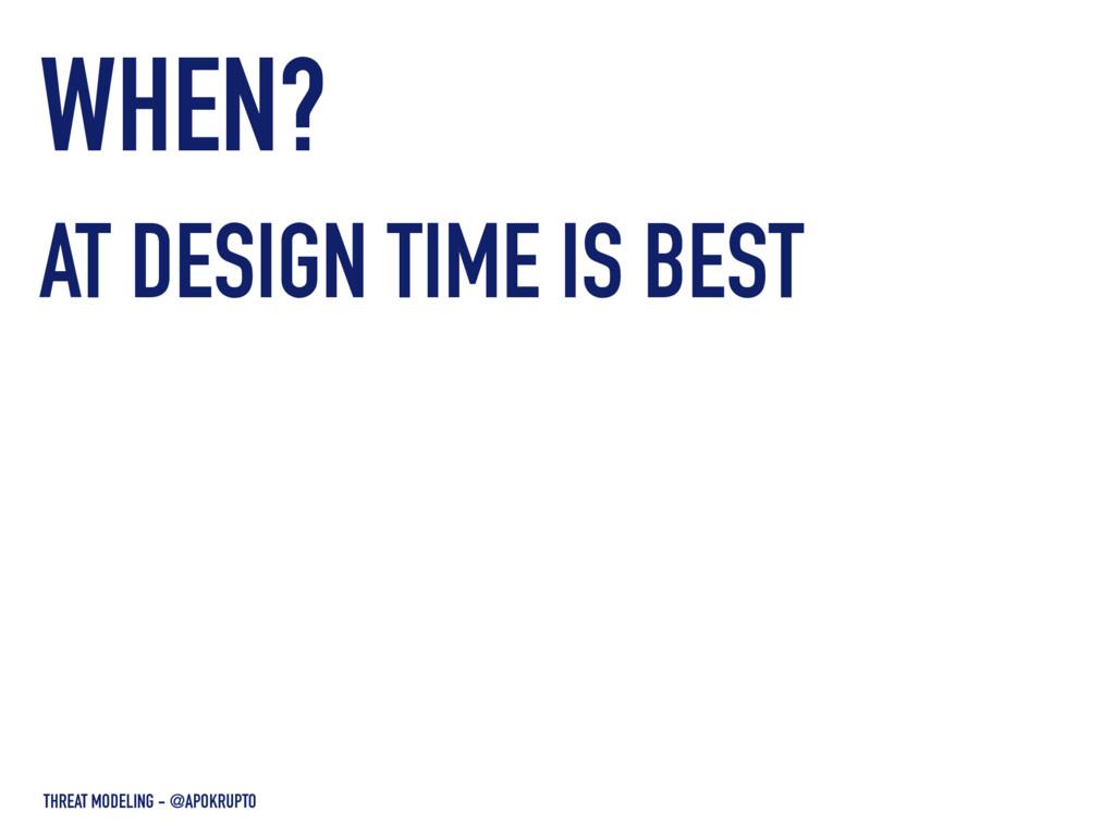 WHEN? THREAT MODELING - @APOKRUPTO AT DESIGN TI...