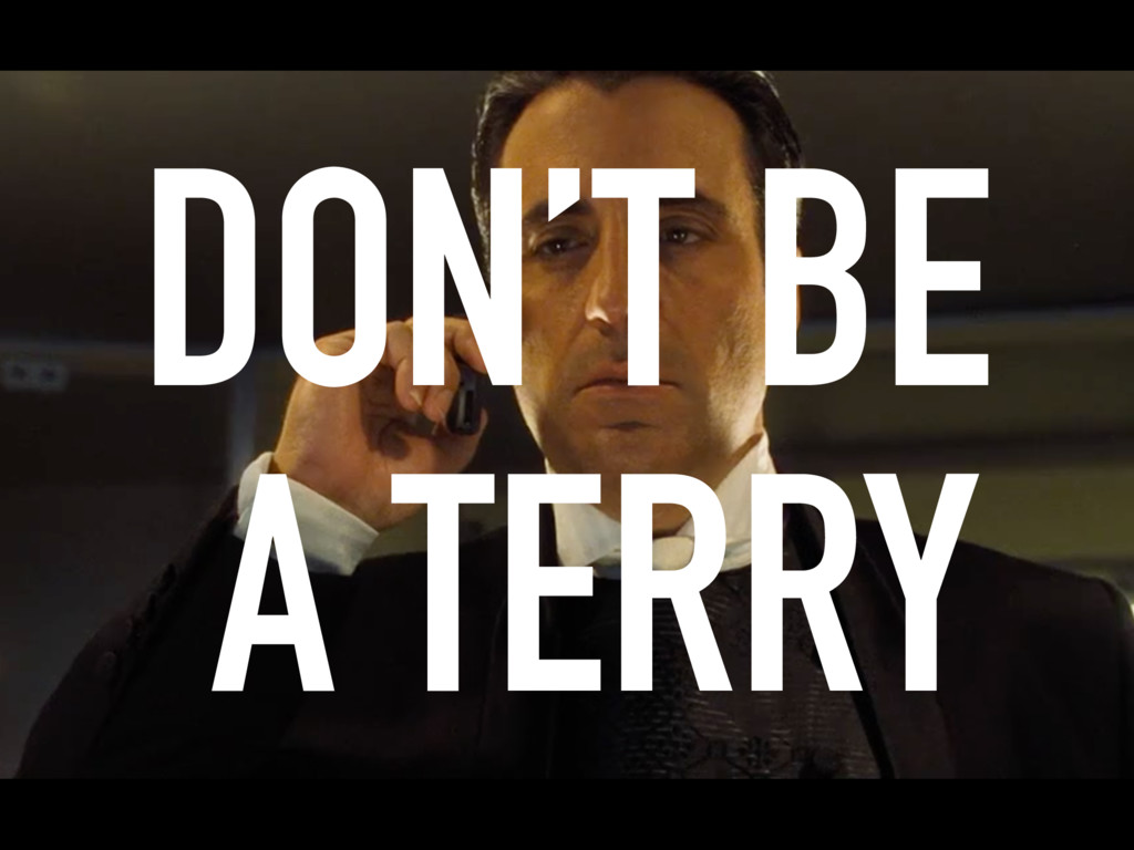 DON'T BE A TERRY