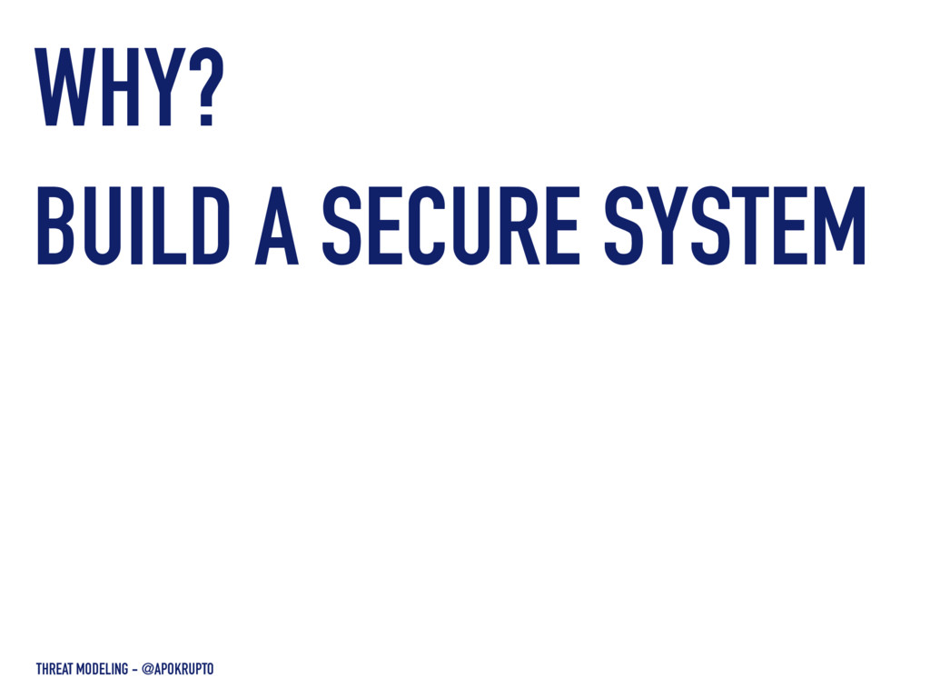 WHY? THREAT MODELING - @APOKRUPTO BUILD A SECUR...