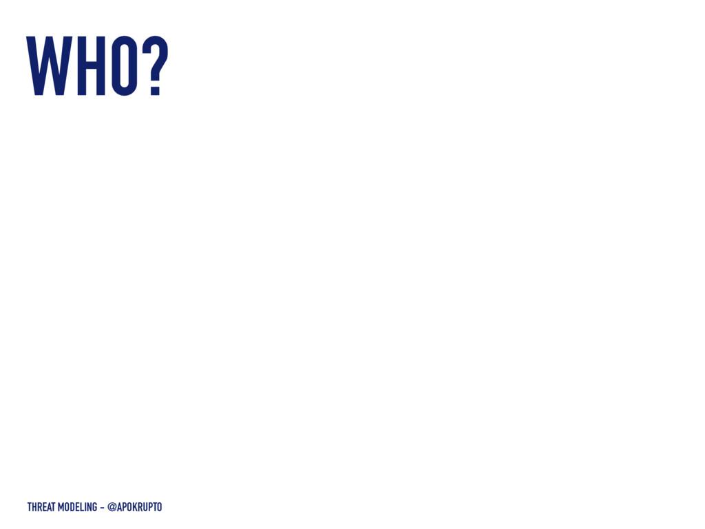 WH0? THREAT MODELING - @APOKRUPTO