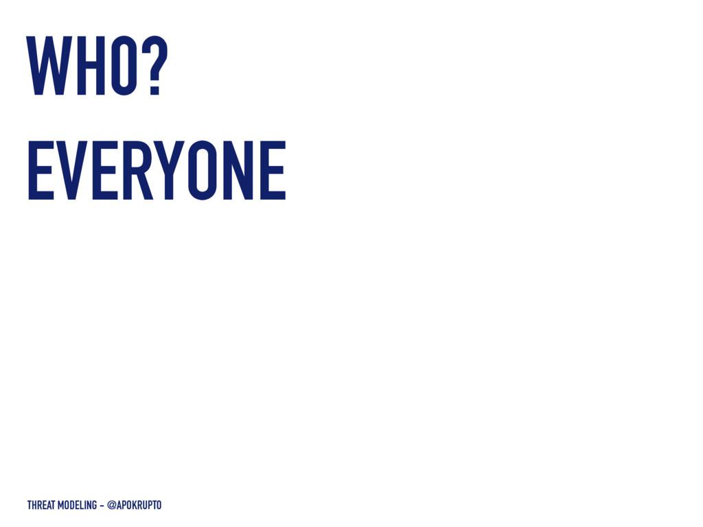 WH0? THREAT MODELING - @APOKRUPTO EVERYONE